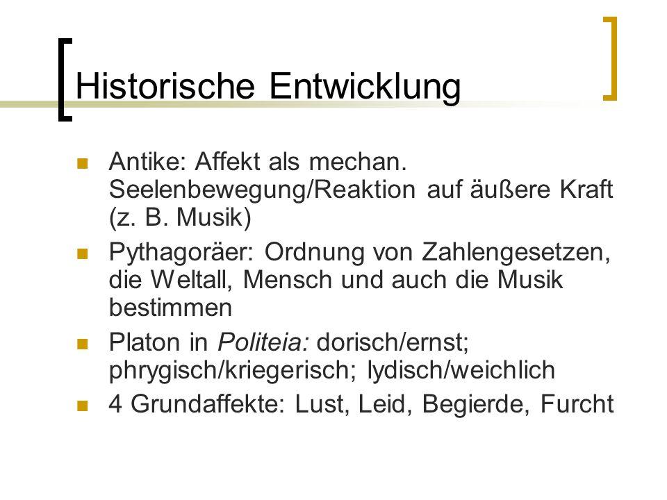 Historische Entwicklung Antike: Affekt als mechan. Seelenbewegung/Reaktion auf äußere Kraft (z. B. Musik) Pythagoräer: Ordnung von Zahlengesetzen, die