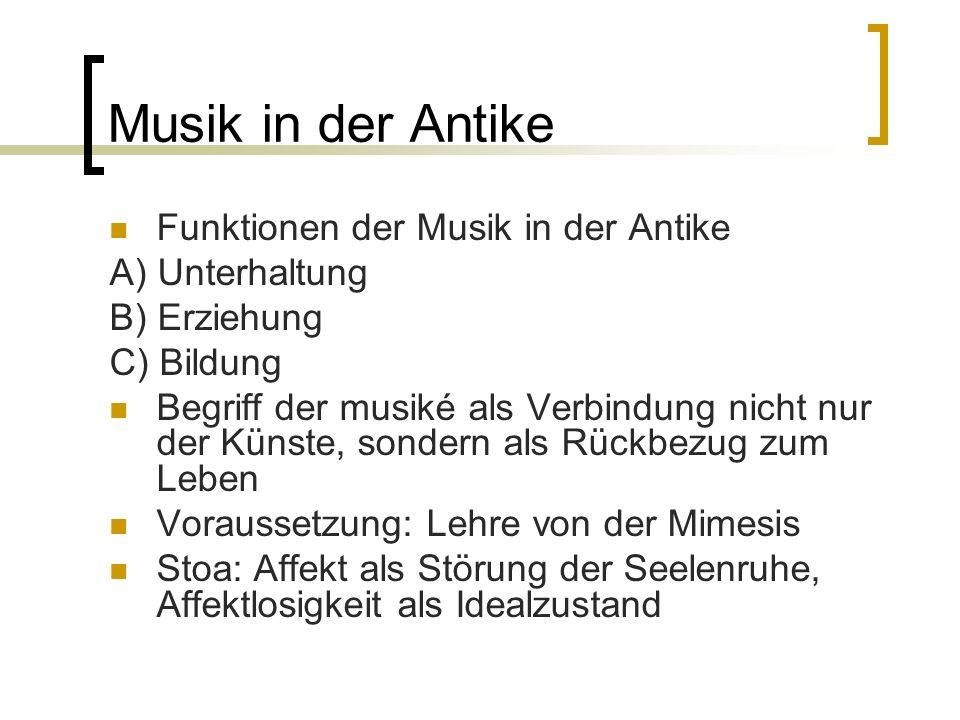 Musik in der Antike Funktionen der Musik in der Antike A) Unterhaltung B) Erziehung C) Bildung Begriff der musiké als Verbindung nicht nur der Künste,