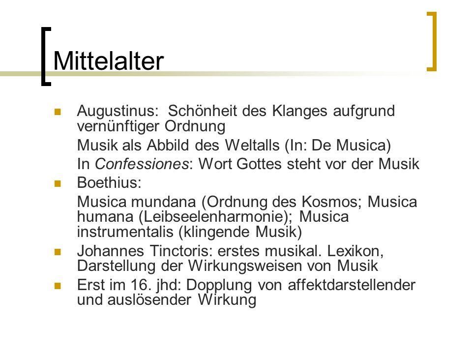Mittelalter Augustinus: Schönheit des Klanges aufgrund vernünftiger Ordnung Musik als Abbild des Weltalls (In: De Musica) In Confessiones: Wort Gottes