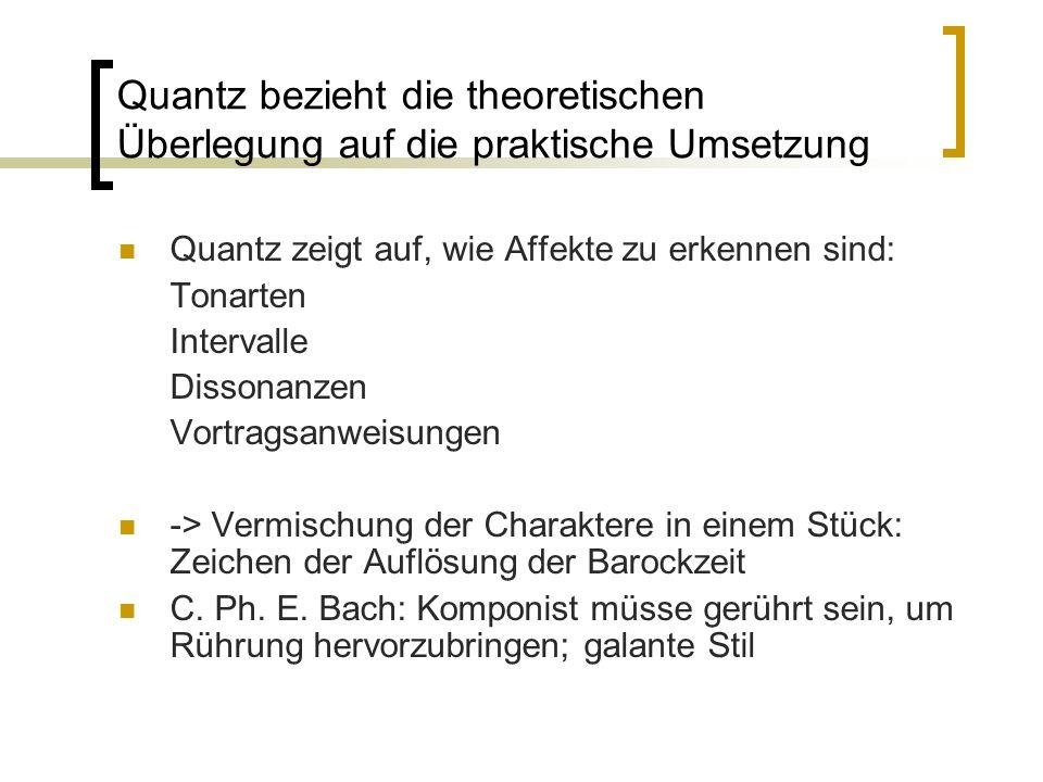 Quantz bezieht die theoretischen Überlegung auf die praktische Umsetzung Quantz zeigt auf, wie Affekte zu erkennen sind: Tonarten Intervalle Dissonanz