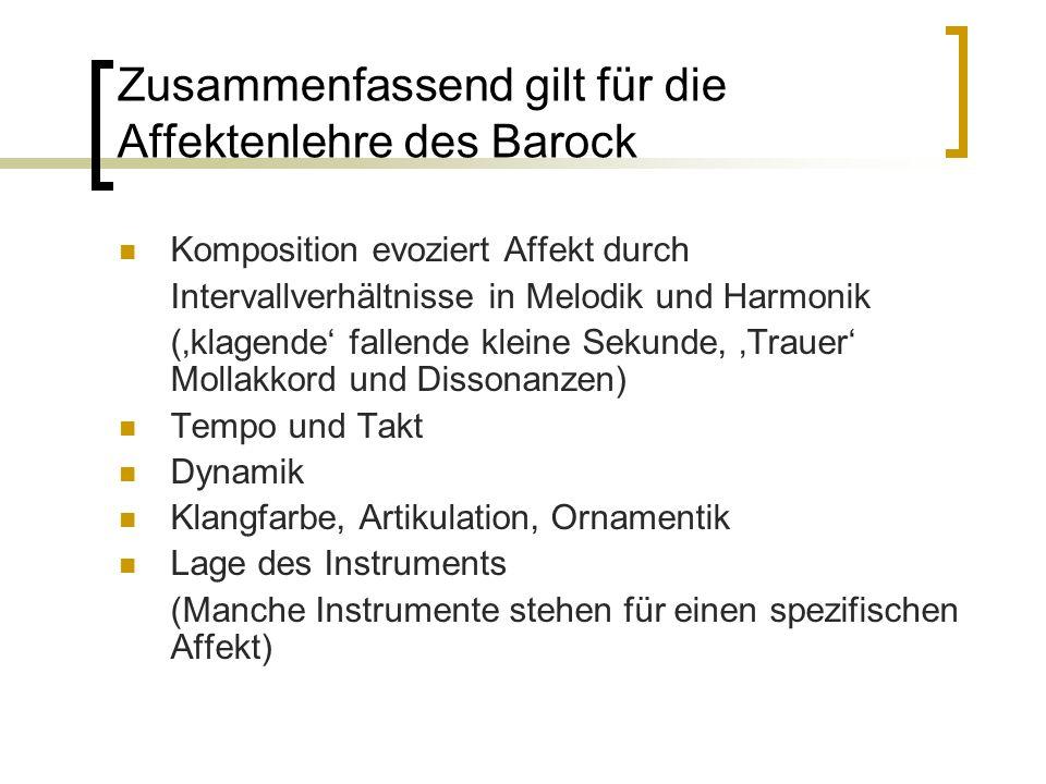 Zusammenfassend gilt für die Affektenlehre des Barock Komposition evoziert Affekt durch Intervallverhältnisse in Melodik und Harmonik (klagende fallen