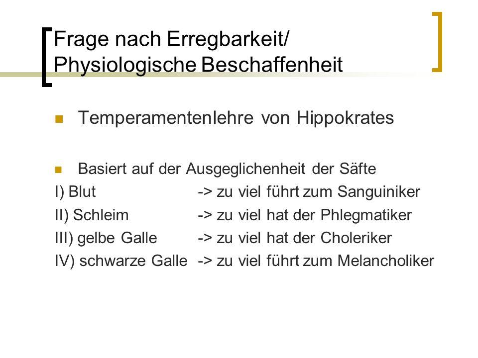 Frage nach Erregbarkeit/ Physiologische Beschaffenheit Temperamentenlehre von Hippokrates Basiert auf der Ausgeglichenheit der Säfte I) Blut -> zu vie