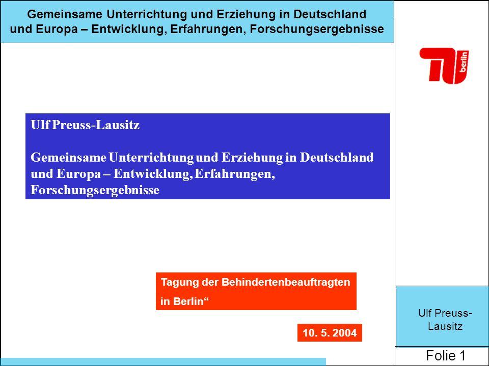 Ulf Preuss- Lausitz Folie 2 Gemeinsame Unterrichtung und Erziehung in Deutschland und Europa – Entwicklung, Erfahrungen, Forschungsergebnisse Gliederung: 1 Entwicklungen 2 Umsetzungen 3 Unterricht 4 Lernen und Soziale Bez.