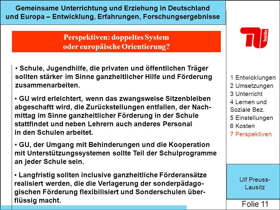 Ulf Preuss- Lausitz Folie 11 Gemeinsame Unterrichtung und Erziehung in Deutschland und Europa – Entwicklung, Erfahrungen, Forschungsergebnisse Perspektiven: doppeltes System oder europäische Orientierung.