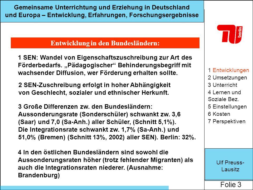 Ulf Preuss- Lausitz Folie 3 Gemeinsame Unterrichtung und Erziehung in Deutschland und Europa – Entwicklung, Erfahrungen, Forschungsergebnisse Entwicklung in den Bundesländern: 1 Entwicklungen 2 Umsetzungen 3 Unterricht 4 Lernen und Soziale Bez.