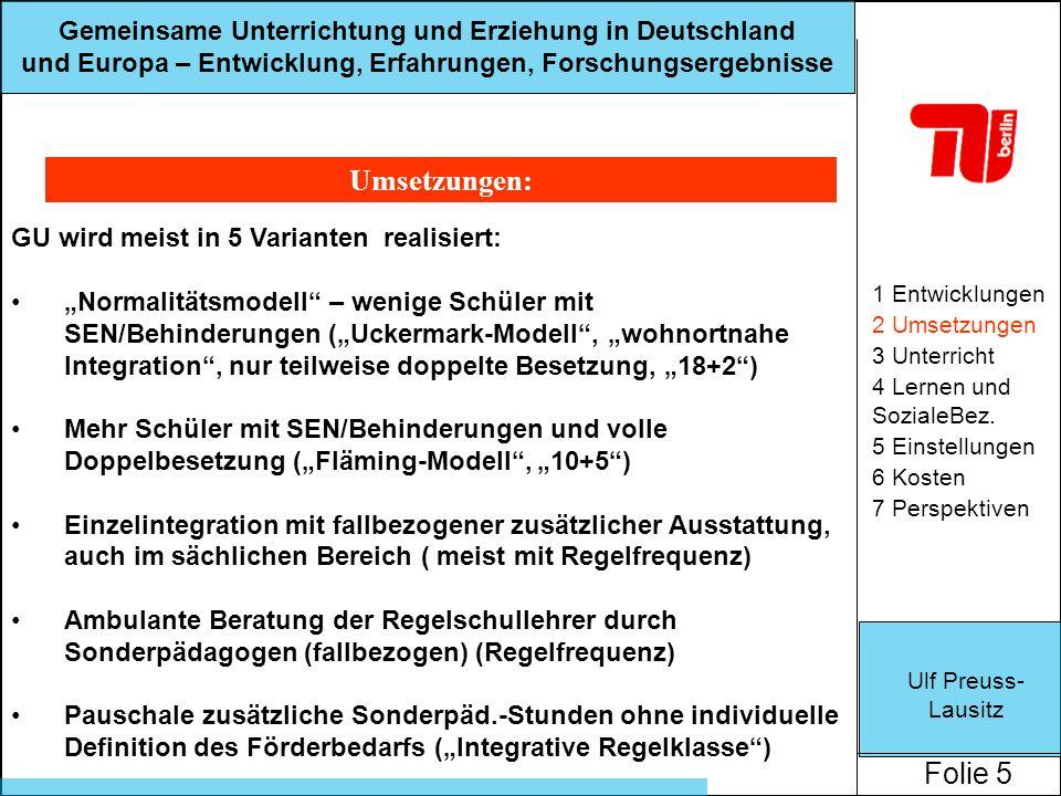 Ulf Preuss- Lausitz Folie 5 Gemeinsame Unterrichtung und Erziehung in Deutschland und Europa – Entwicklung, Erfahrungen, Forschungsergebnisse Umsetzungen: 1 Entwicklungen 2 Umsetzungen 3 Unterricht 4 Lernen und SozialeBez.