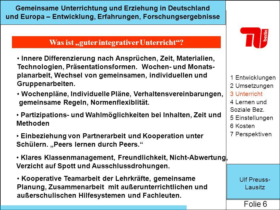 Ulf Preuss- Lausitz Folie 6 Gemeinsame Unterrichtung und Erziehung in Deutschland und Europa – Entwicklung, Erfahrungen, Forschungsergebnisse Was ist guter integrativer Unterricht.