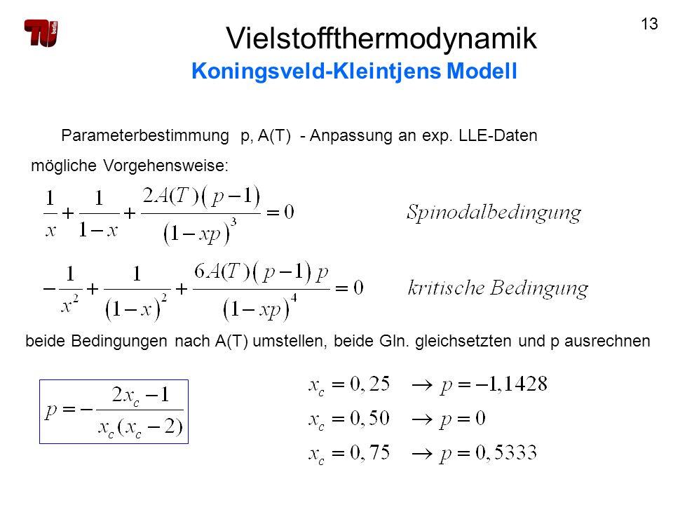 13 Parameterbestimmung p, A(T) - Anpassung an exp. LLE-Daten mögliche Vorgehensweise: beide Bedingungen nach A(T) umstellen, beide Gln. gleichsetzten