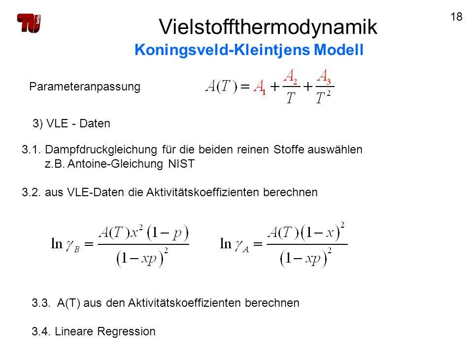 18 Vielstoffthermodynamik Koningsveld-Kleintjens Modell Parameteranpassung 3) VLE - Daten 3.1. Dampfdruckgleichung für die beiden reinen Stoffe auswäh