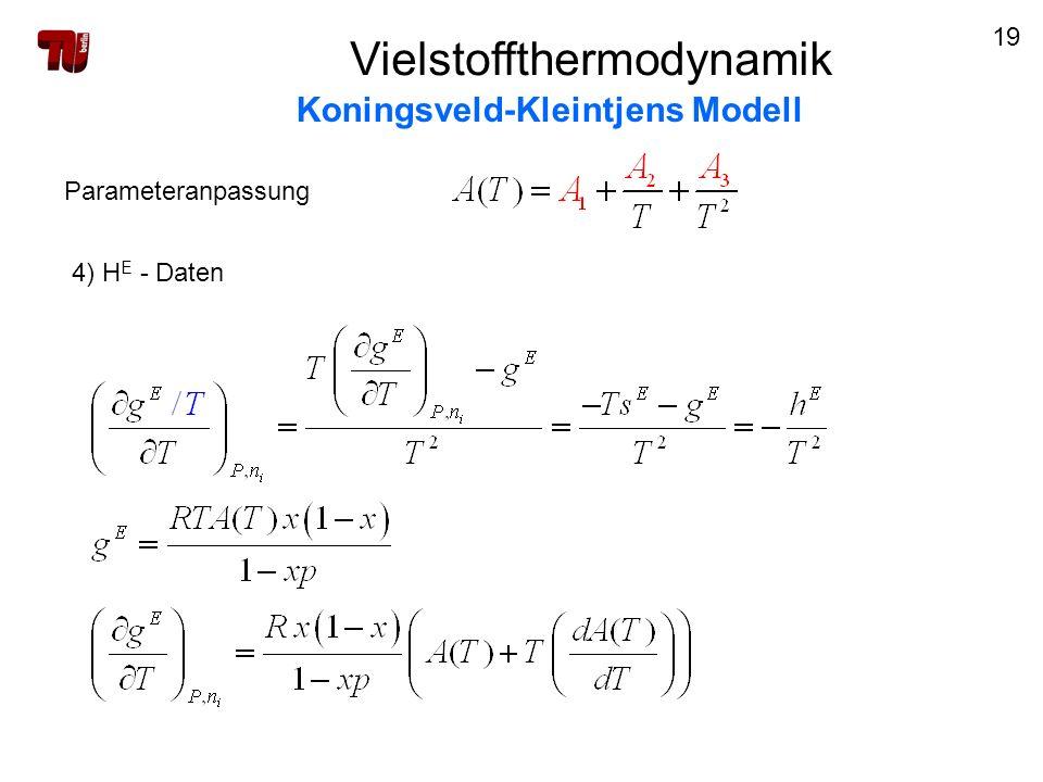 19 Vielstoffthermodynamik Koningsveld-Kleintjens Modell Parameteranpassung 4) H E - Daten