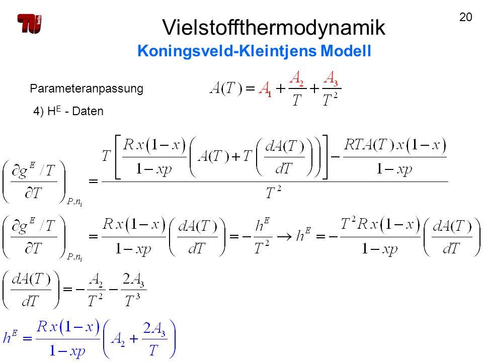 20 Vielstoffthermodynamik Koningsveld-Kleintjens Modell Parameteranpassung 4) H E - Daten