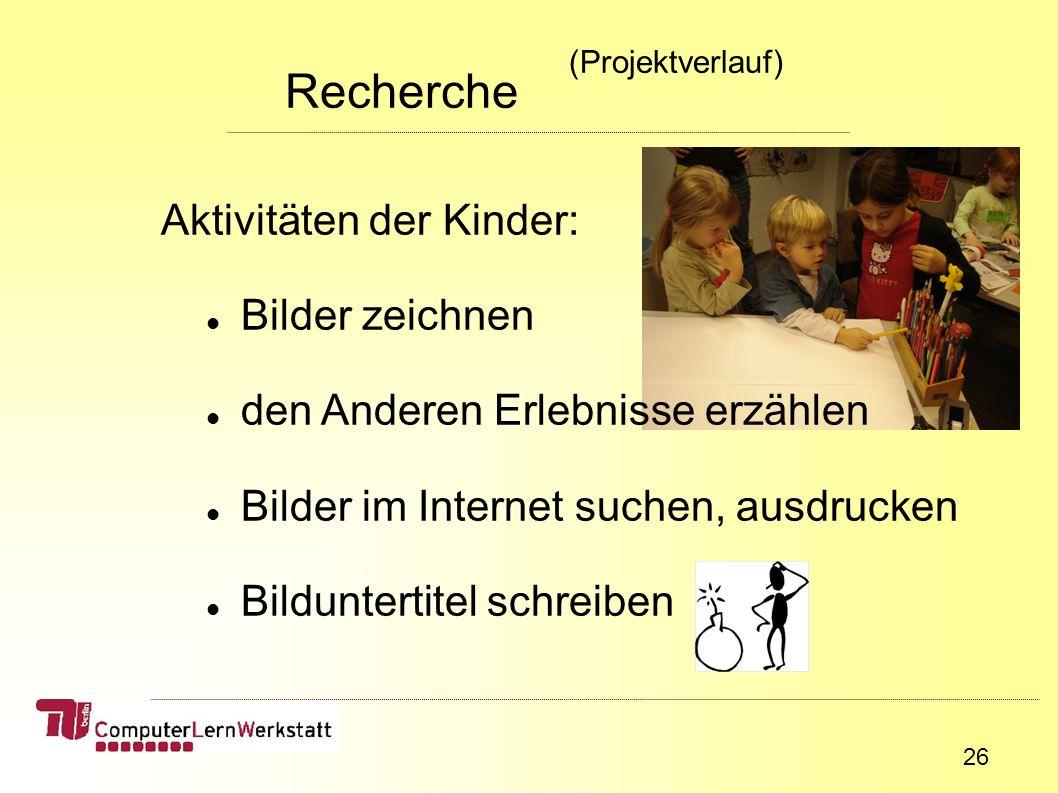 26 Aktivitäten der Kinder: Bilder zeichnen den Anderen Erlebnisse erzählen Bilder im Internet suchen, ausdrucken Bilduntertitel schreiben Recherche (Projektverlauf)