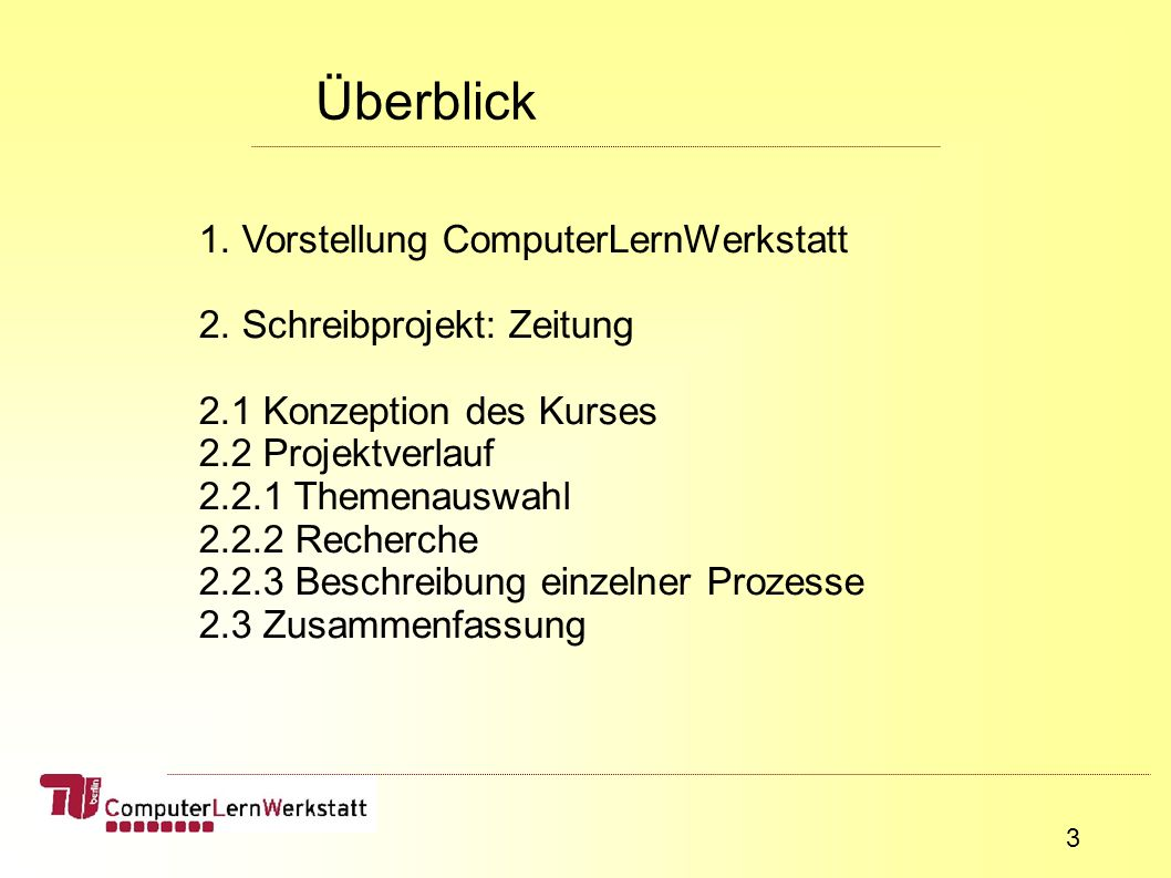 3 Überblick 1. Vorstellung ComputerLernWerkstatt 2.