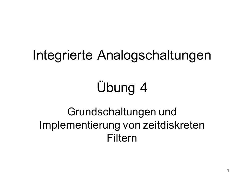 1 Integrierte Analogschaltungen Übung 4 Grundschaltungen und Implementierung von zeitdiskreten Filtern