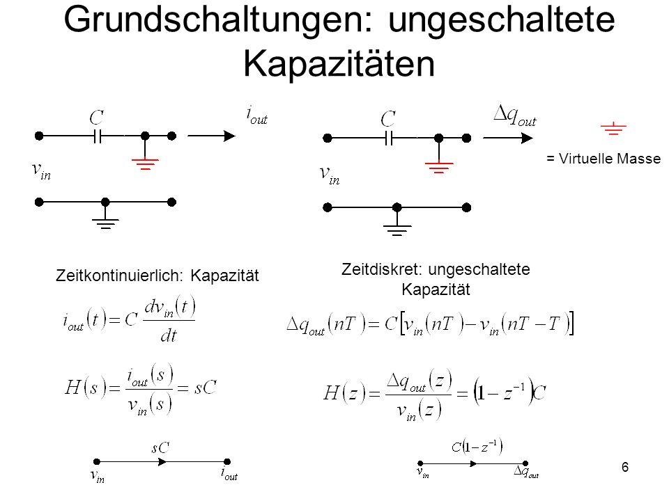 6 Grundschaltungen: ungeschaltete Kapazitäten Zeitkontinuierlich: Kapazität Zeitdiskret: ungeschaltete Kapazität = Virtuelle Masse