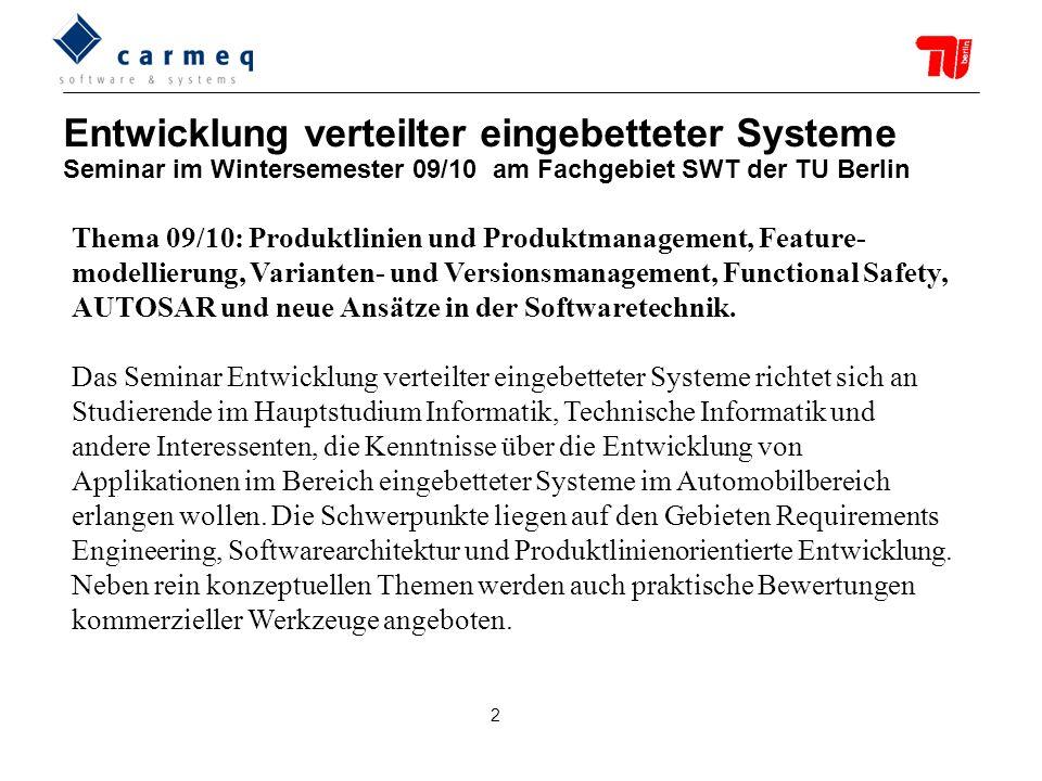 2 Thema 09/10: Produktlinien und Produktmanagement, Feature- modellierung, Varianten- und Versionsmanagement, Functional Safety, AUTOSAR und neue Ansätze in der Softwaretechnik.