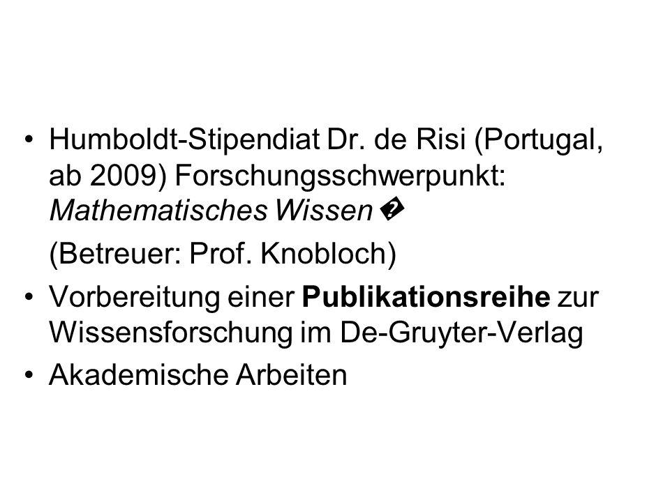 Humboldt-Stipendiat Dr. de Risi (Portugal, ab 2009) Forschungsschwerpunkt: Мathematisches Wissen (Betreuer: Prof. Knobloch) Vorbereitung einer Publika