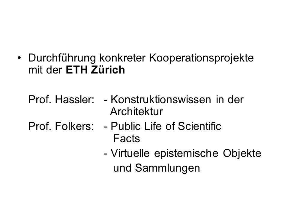 Durchführung konkreter Kooperationsprojekte mit der ETH Zürich Prof. Hassler: - Konstruktionswissen in der Architektur Prof. Folkers: - Public Life of