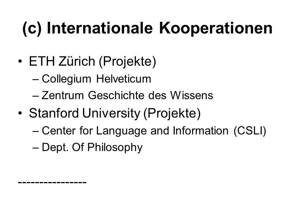 (c) Internationale Kooperationen ETH Zürich (Projekte) –Collegium Helveticum –Zentrum Geschichte des Wissens Stanford University (Projekte) –Center fo
