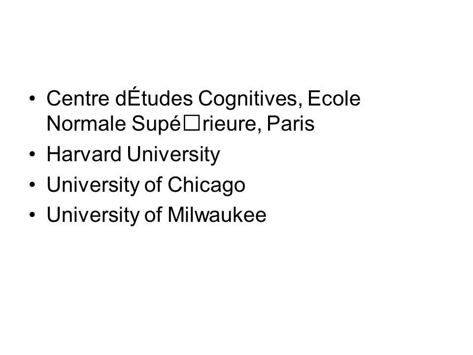 Centre dÉtudes Cognitives, Ecole Normale Supérieure, Paris Harvard University University of Chicago University of Milwaukee