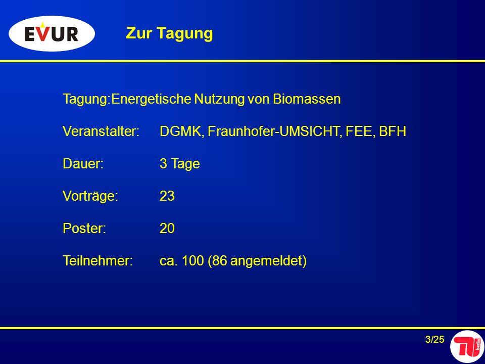 3/25 Zur Tagung Tagung:Energetische Nutzung von Biomassen Veranstalter:DGMK, Fraunhofer-UMSICHT, FEE, BFH Dauer:3 Tage Vorträge:23 Poster:20 Teilnehme