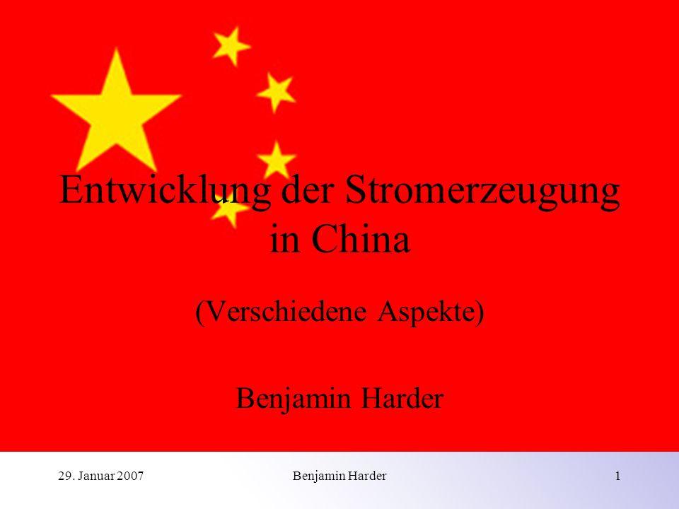 29. Januar 2007Benjamin Harder1 Entwicklung der Stromerzeugung in China (Verschiedene Aspekte) Benjamin Harder