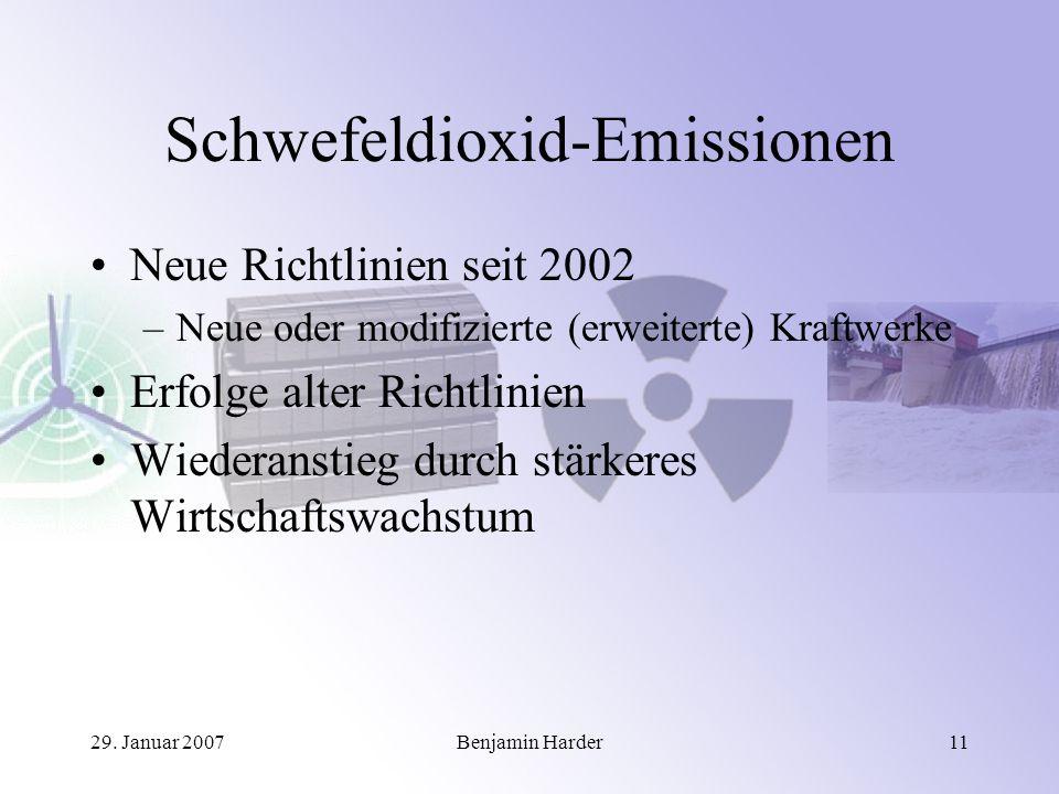 29. Januar 2007Benjamin Harder11 Schwefeldioxid-Emissionen Neue Richtlinien seit 2002 –Neue oder modifizierte (erweiterte) Kraftwerke Erfolge alter Ri