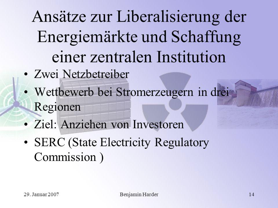 29. Januar 2007Benjamin Harder14 Ansätze zur Liberalisierung der Energiemärkte und Schaffung einer zentralen Institution Zwei Netzbetreiber Wettbewerb