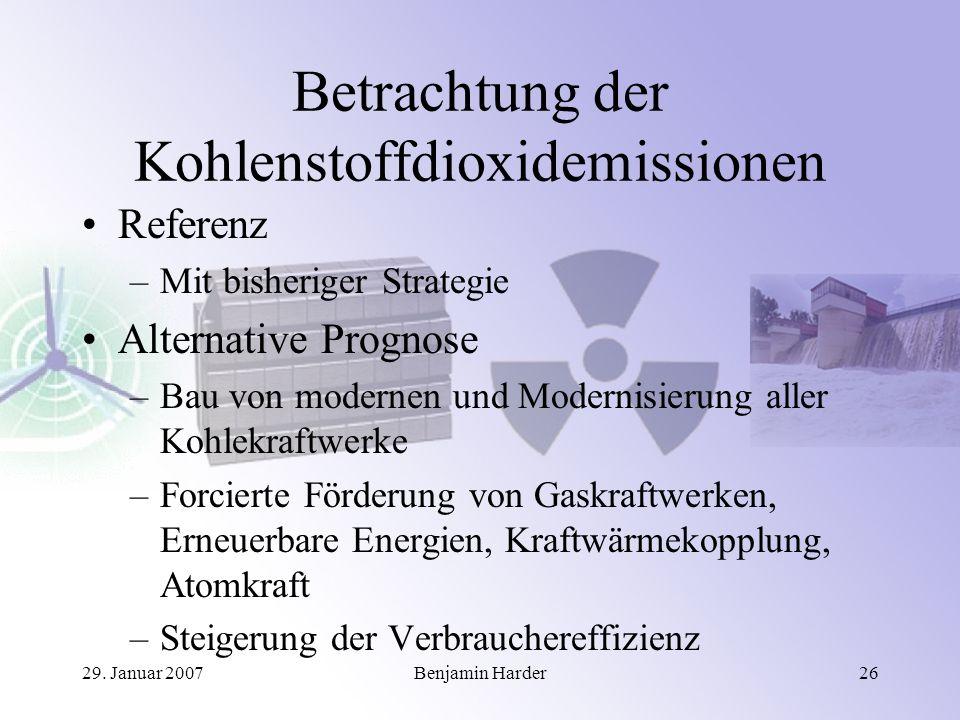 29. Januar 2007Benjamin Harder26 Betrachtung der Kohlenstoffdioxidemissionen Referenz –Mit bisheriger Strategie Alternative Prognose –Bau von modernen