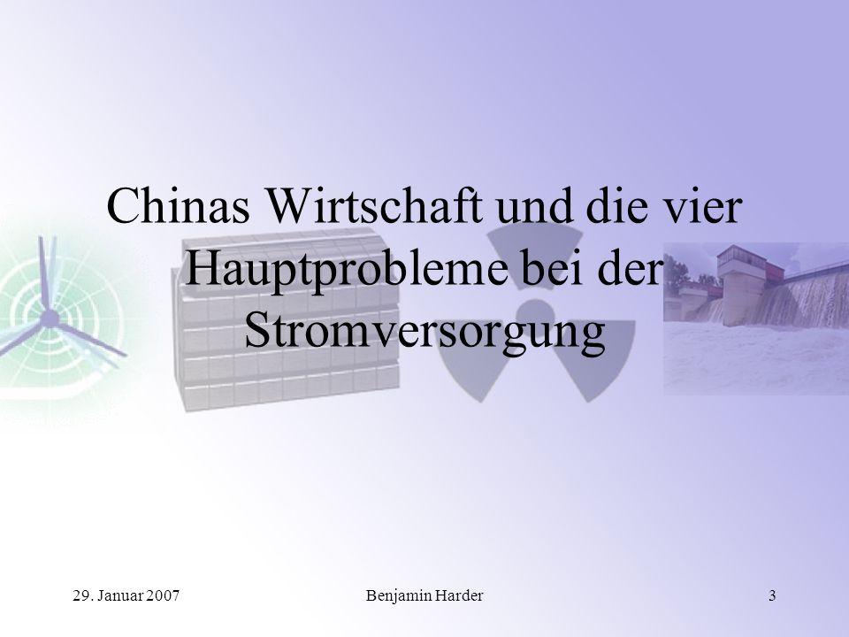 29. Januar 2007Benjamin Harder3 Chinas Wirtschaft und die vier Hauptprobleme bei der Stromversorgung