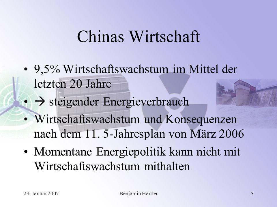 29. Januar 2007Benjamin Harder5 Chinas Wirtschaft 9,5% Wirtschaftswachstum im Mittel der letzten 20 Jahre steigender Energieverbrauch Wirtschaftswachs