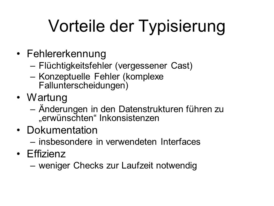 Syntax untypisierter arithmetischer Ausdrücke Evaluationt -> t if true then t2 else t3 -> t2E-IF-TRUE if false then t2 else t3 -> t3E-IF-FALSE t1 -> t1E-IF if t1 then t2 else t3 -> if t1 then t2 else t3 t1 -> t1 E-SUCC succ t1 -> succ t1 pred 0 -> 0E-PRED-ZERO pred (succ nv1) -> nv1E-PRED-SUCC t1 -> t1 E-PRED pred t1 -> pred t1 iszero 0 -> trueE-ISZERO-ZERO iszero (succ nv1) -> falseE-ISZERO-SUCC t1 -> t1 E-ISZERO iszero t1 -> iszero t1 Syntax t ::=Terme trueKonstante true falseKonstante false if t then t else tKonditional 0Konstante Null succ tNachfolger pred tVorgänger iszero tNull-Test v ::=Werte truetrue-Wert falsefalse-Wert nvnumerischer Wert nv ::= numerische Werte 0Wert 0 succ nvNachfolger-Wert