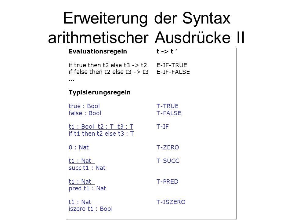 Erweiterung der Syntax arithmetischer Ausdrücke II Evaluationsregelnt -> t if true then t2 else t3 -> t2E-IF-TRUE if false then t2 else t3 -> t3E-IF-F