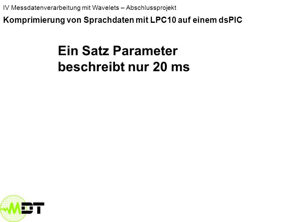 IV Messdatenverarbeitung mit Wavelets – Abschlussprojekt Komprimierung von Sprachdaten mit LPC10 auf einem dsPIC Abtastung mit 8 kHz 8 Bit/sample 8000 samples/s x 8 Bit/sample = 64 kBit/s