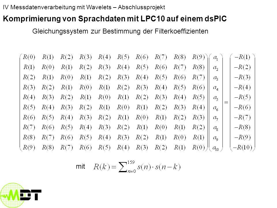 IV Messdatenverarbeitung mit Wavelets – Abschlussprojekt Komprimierung von Sprachdaten mit LPC10 auf einem dsPIC hl_LPC Nulldurchgänge zählen LPC- Koeffizienten LevinsonDurbin AMDF Autokorrelation getPitch findMin akak Pausenerkennung Octave