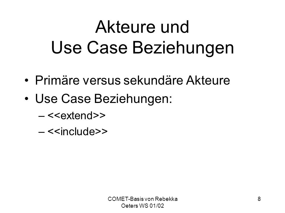 COMET-Basis von Rebekka Oeters WS 01/02 29 Fazit Inkrementelle, Use Case basierte und iterative Softwarewareentwicklung ermöglicht flexible Reaktionen bei auftretenden Problemen oder sich ändernden Anforderungen Hoher Konsistenzanspruch bzgl.