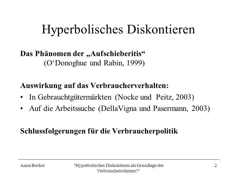 Anna Becker Hyperbolisches Diskontieren als Grundlage des Verbraucherschutzes? 3 Das Phänomen der Aufschieberietis Empirische Beobachtung: (siehe z.B.