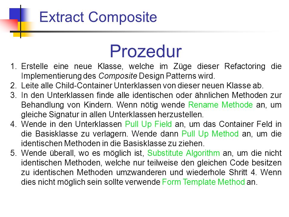 Extract Composite Prozedur 1.Erstelle eine neue Klasse, welche im Züge dieser Refactoring die Implementierung des Composite Design Patterns wird.