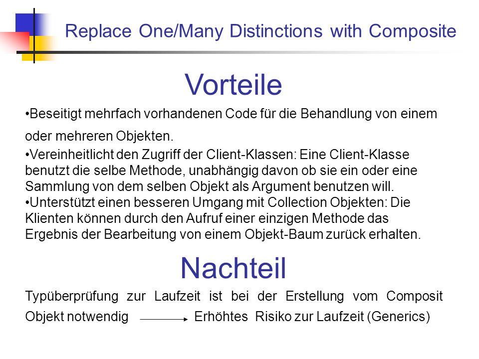 Replace One/Many Distinctions with Composite Vorteile Beseitigt mehrfach vorhandenen Code für die Behandlung von einem oder mehreren Objekten.