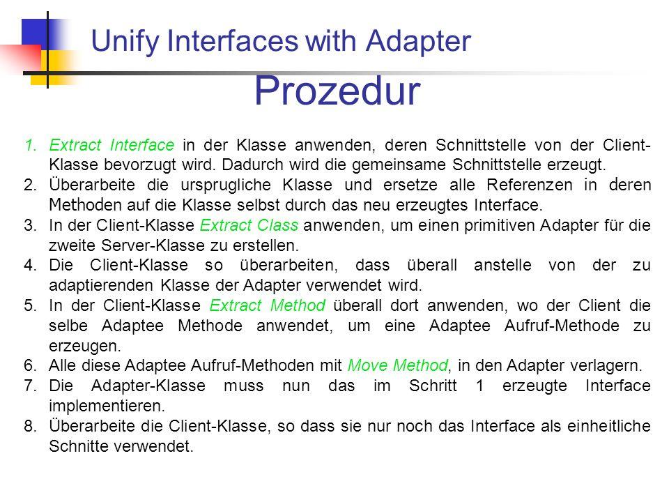 Prozedur 1.Extract Interface in der Klasse anwenden, deren Schnittstelle von der Client- Klasse bevorzugt wird.