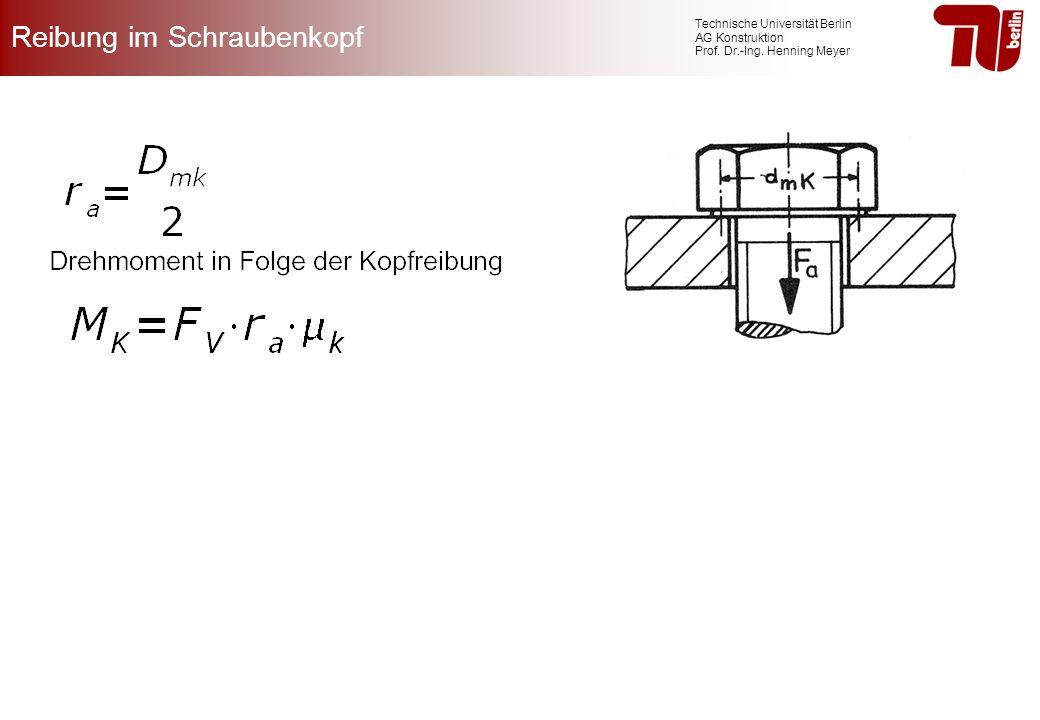 Technische Universität Berlin AG Konstruktion Prof. Dr.-Ing. Henning Meyer Reibung im Schraubenkopf