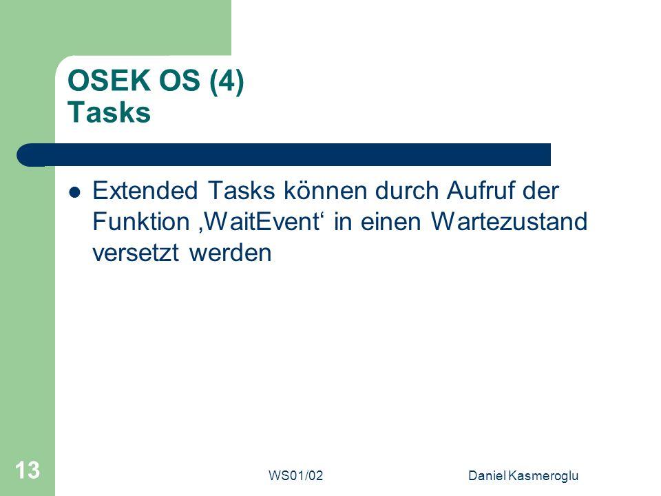 WS01/02Daniel Kasmeroglu 13 OSEK OS (4) Tasks Extended Tasks können durch Aufruf der Funktion WaitEvent in einen Wartezustand versetzt werden