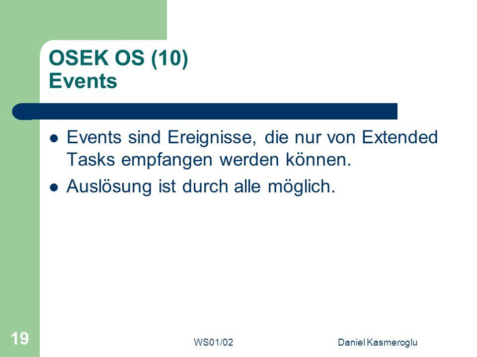 WS01/02Daniel Kasmeroglu 19 OSEK OS (10) Events Events sind Ereignisse, die nur von Extended Tasks empfangen werden können. Auslösung ist durch alle m