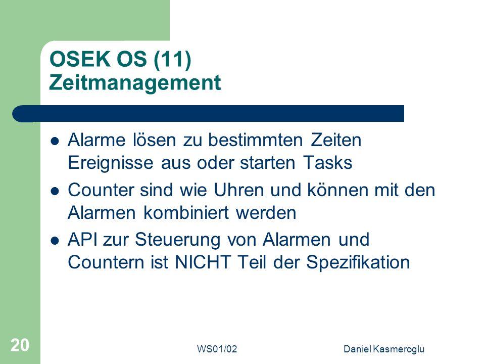 WS01/02Daniel Kasmeroglu 20 OSEK OS (11) Zeitmanagement Alarme lösen zu bestimmten Zeiten Ereignisse aus oder starten Tasks Counter sind wie Uhren und