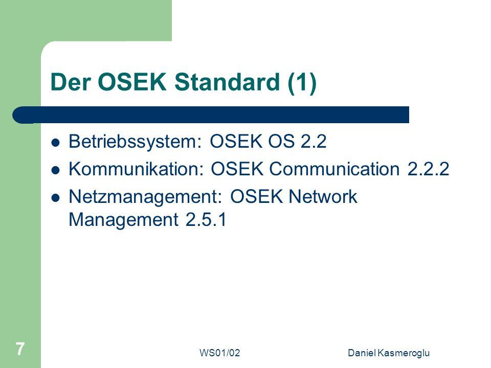 WS01/02Daniel Kasmeroglu 7 Der OSEK Standard (1) Betriebssystem: OSEK OS 2.2 Kommunikation: OSEK Communication 2.2.2 Netzmanagement: OSEK Network Mana