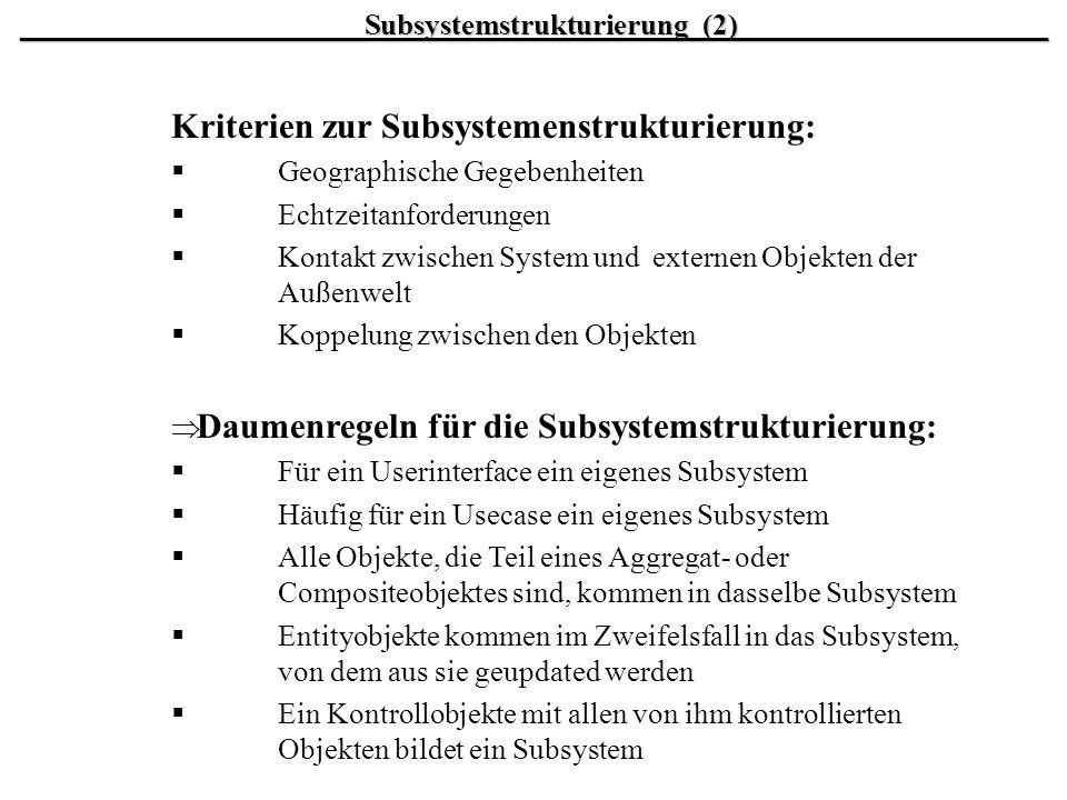 Kriterien zur Subsystemenstrukturierung: Geographische Gegebenheiten Echtzeitanforderungen Kontakt zwischen System und externen Objekten der Außenwelt
