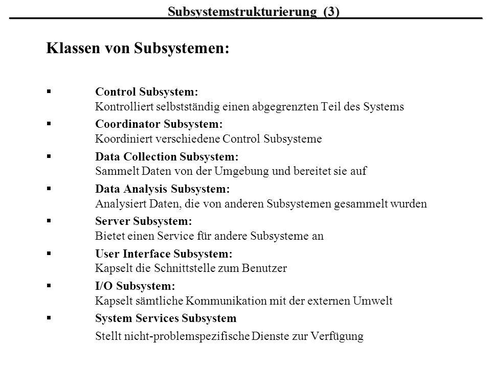 Klassen von Subsystemen: Control Subsystem: Kontrolliert selbstständig einen abgegrenzten Teil des Systems Coordinator Subsystem: Koordiniert verschie