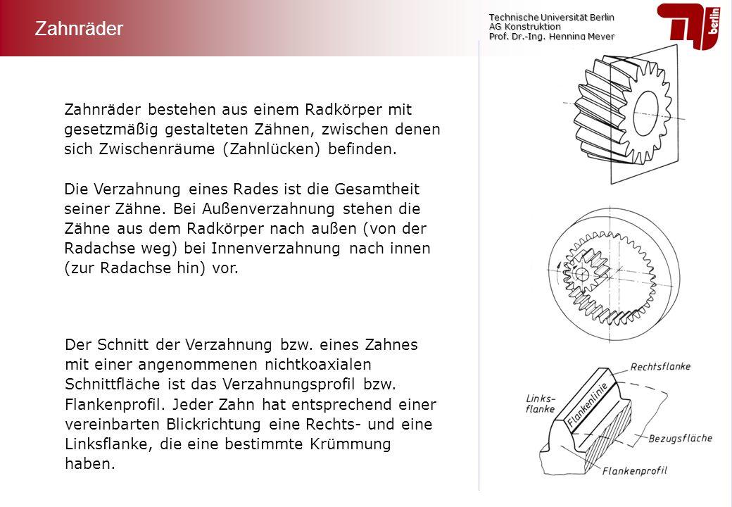 Technische Universität Berlin AG Konstruktion Prof. Dr.-Ing. Henning Meyer Zahnräder bestehen aus einem Radkörper mit gesetzmäßig gestalteten Zähnen,