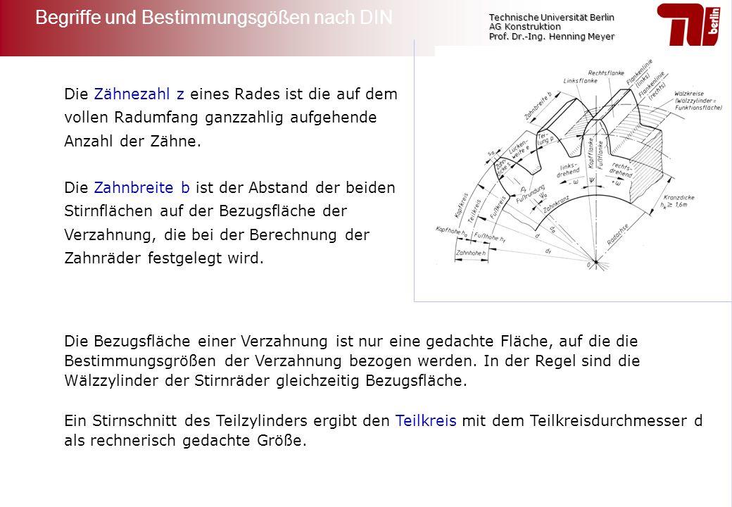 Technische Universität Berlin AG Konstruktion Prof. Dr.-Ing. Henning Meyer Die Zähnezahl z eines Rades ist die auf dem vollen Radumfang ganzzahlig auf