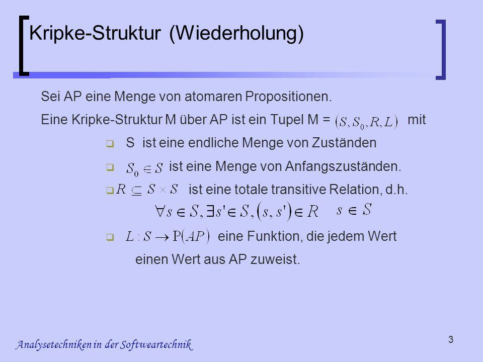Analysetechniken in der Softweartechnik 3 Kripke-Struktur (Wiederholung) Sei AP eine Menge von atomaren Propositionen. Eine Kripke-Struktur M über AP